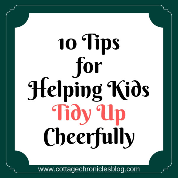 10 Tips for Helping Kids Tidy Up Cheerfully. Chores for Kids, ways to encourage children about chores, strategies for success