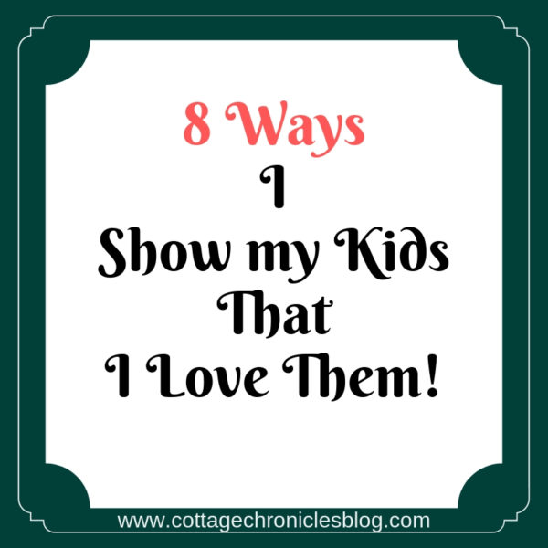 8 ways that I show my kids that I love them. Ways to show love and build up your relationship with your children.