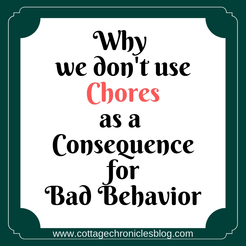 "Chores for Children, and housework for the family are not demoted to the category of ""consequence"". We keep chores a normal, part of our daily life."