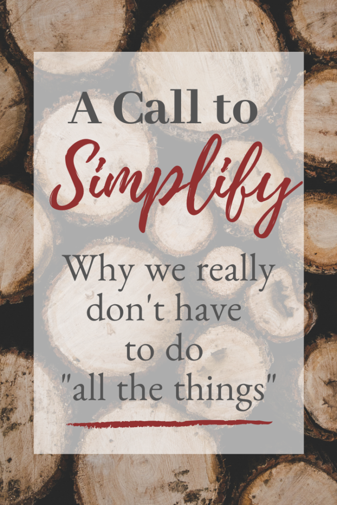 A call to simplify.  Simple Living, Minimalism, Slow living, Encouragement for mothers, decluttering.